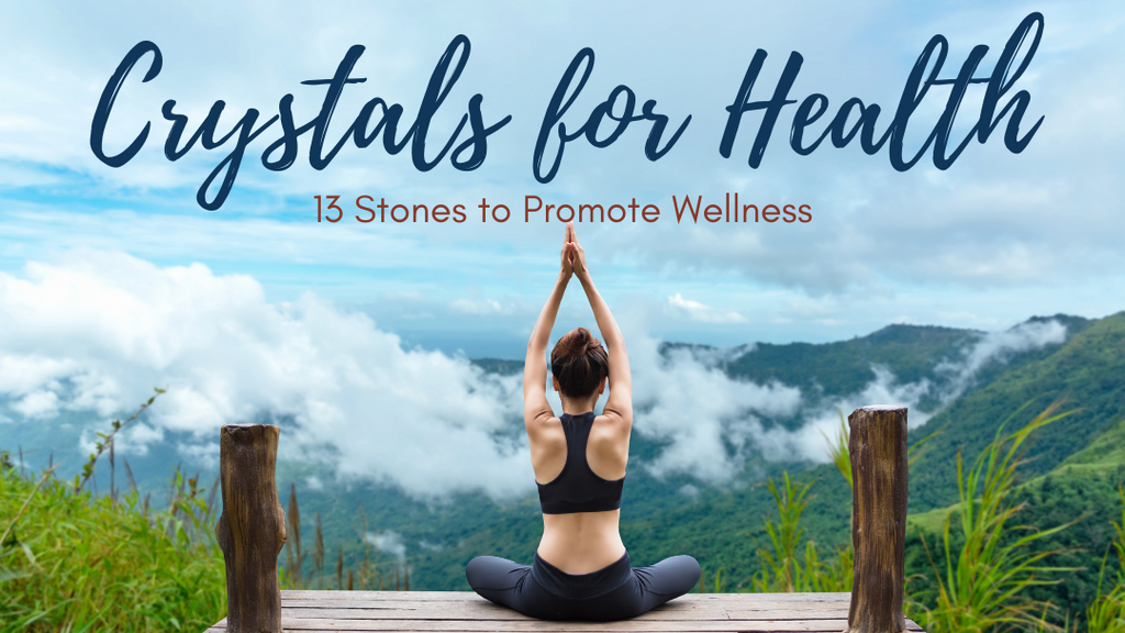 Crystals for Health: 13 Stones to Promote Wellness