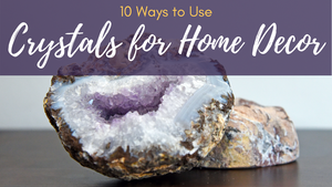 10 Ways to Use Crystals for Home Decor