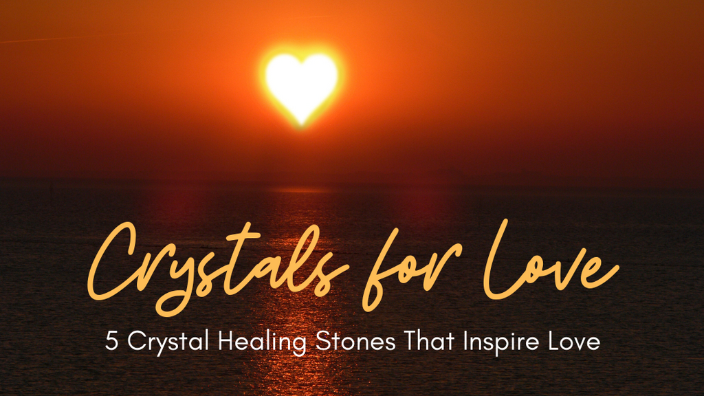 Crystals for Love: 5 Crystal Healing Stones That Inspire Love