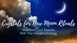 Crystals for New Moon Rituals: Manifest Your Desires With This Powerful Energy