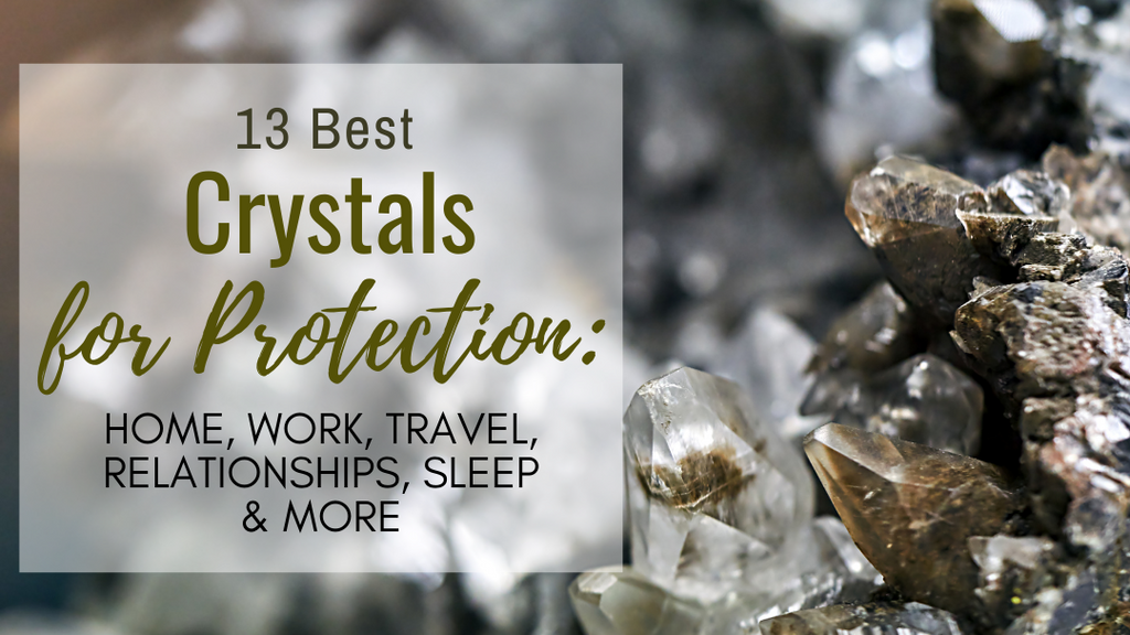 13 Best Crystals for Protection: Home, Work, Travel, Relationships, Sleep & More