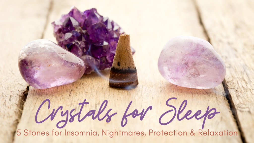 Crystals for Sleep: 5 Stones for Insomnia, Nightmares, Protection & Relaxation