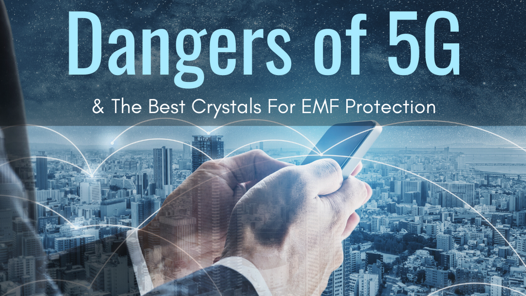 Dangers of 5G & The Best Crystals for EMF Protection