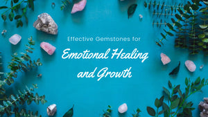 Effective Gemstones for Emotional Healing and Growth