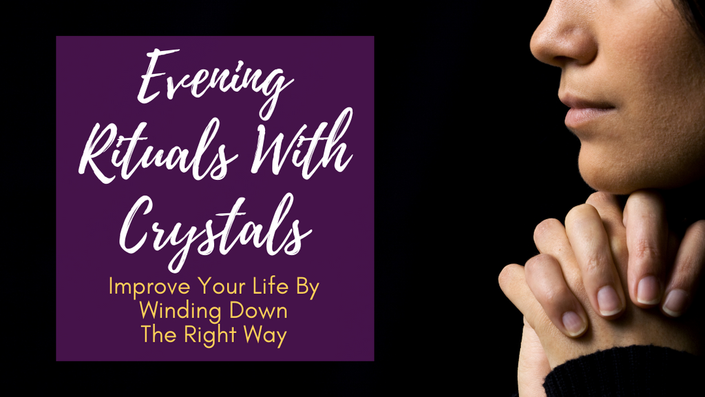 Evening Rituals With Crystals: Improve Your Life by Winding Down the Right Way