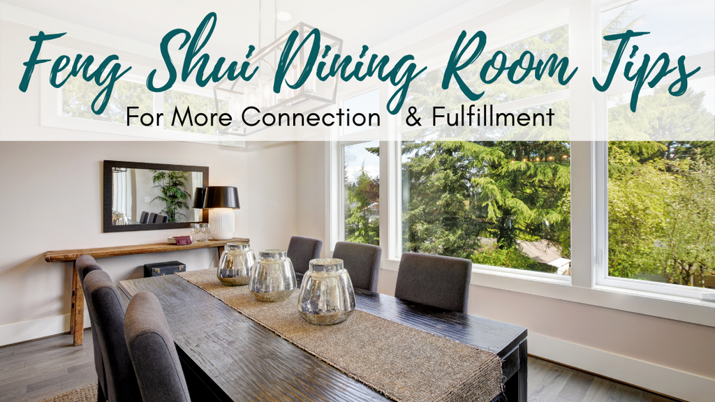 Feng Shui Dining Room Tips for More Connection & Fulfillment