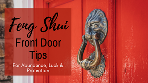 Feng Shui Front Door Tips for Abundance, Luck & Protection