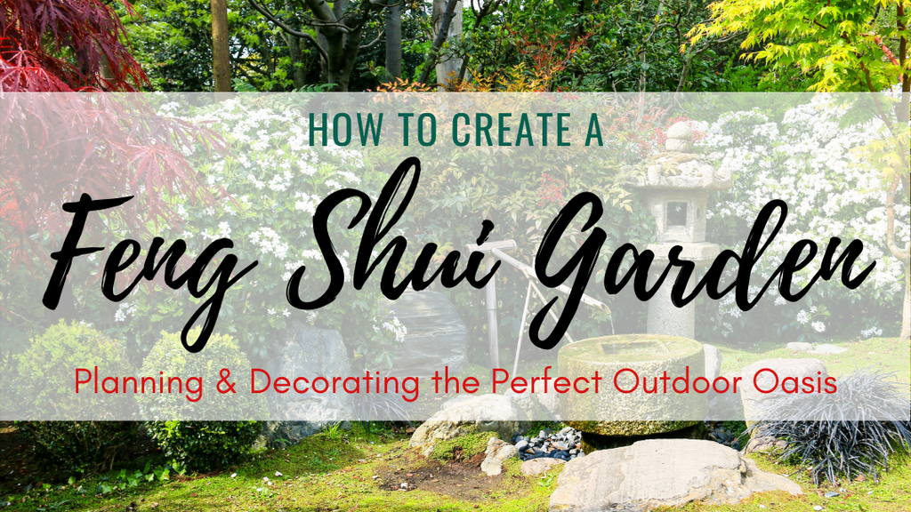 How to Create a Feng Shui Garden: Planning & Decorating the Perfect Outdoor Oasis