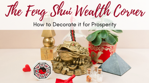 The Feng Shui Wealth Corner: How to Decorate it for Prosperity