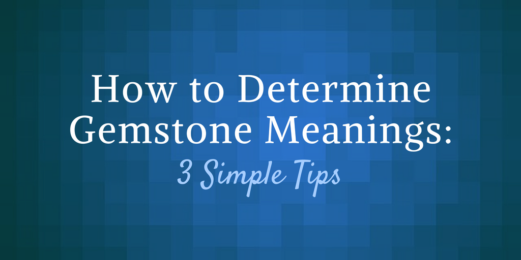 How to Determine Gemstone Meanings: 3 Simple Tips