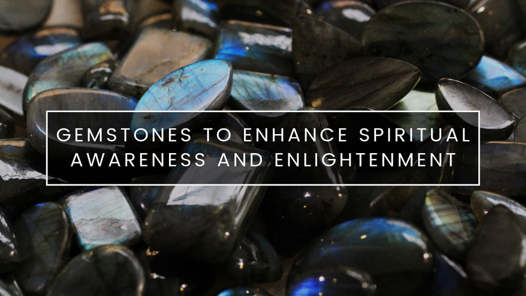 Gemstones to Enhance Spiritual Awareness and Enlightenment