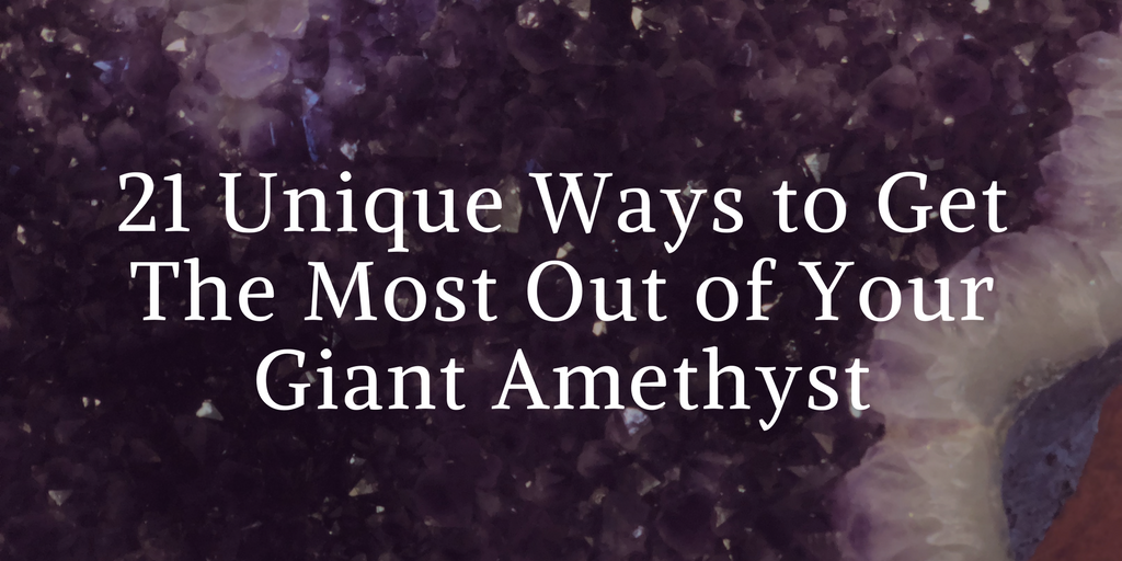Unique Ways to Use a Giant Amethyst