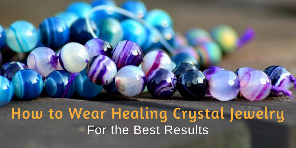 How to Wear Healing Crystal Jewelry for the Best Results