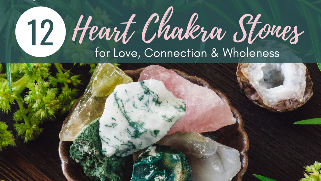 Heart Chakra Stones: 12 Crystals for Love, Connection & Wholeness