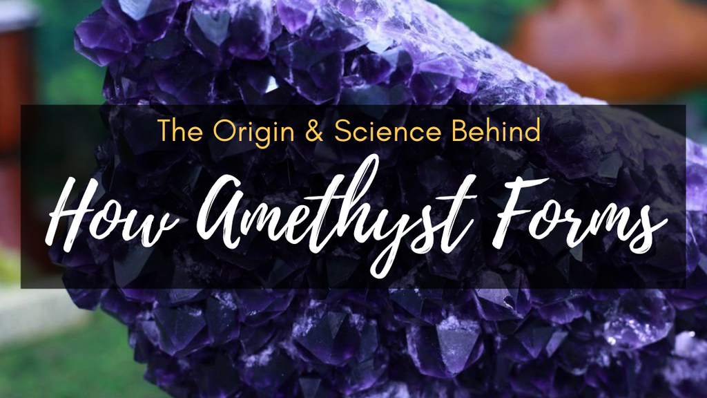 The Origin and Science Behind How Amethyst Forms