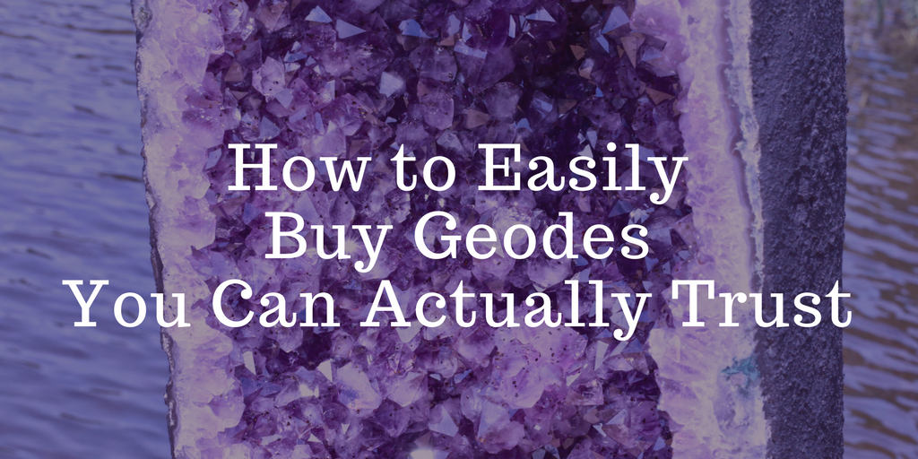 How to Buy Geodes You Can Trust