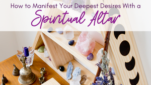 How to Manifest Your Deepest Desires With a Spiritual Altar