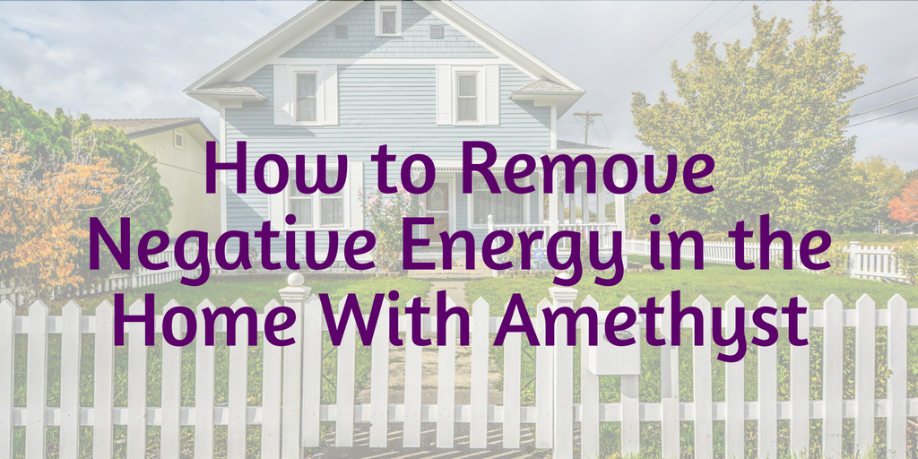How to Remove Negative Energy in the Home With Amethyst
