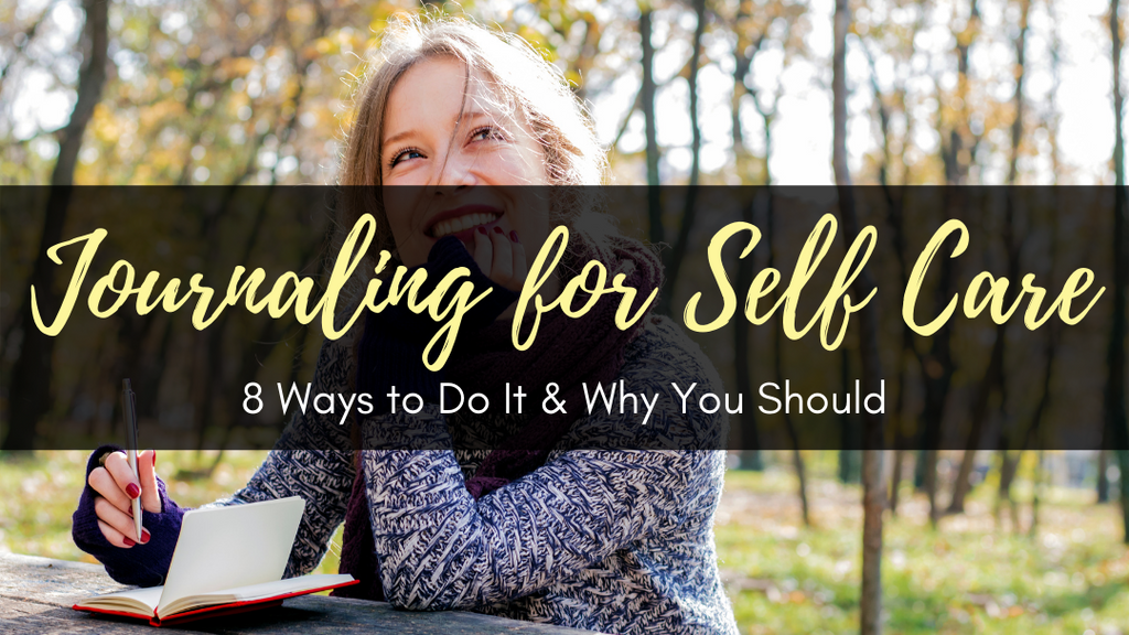 Journaling for Self Care: 8 Ways to Do It & Why You Should