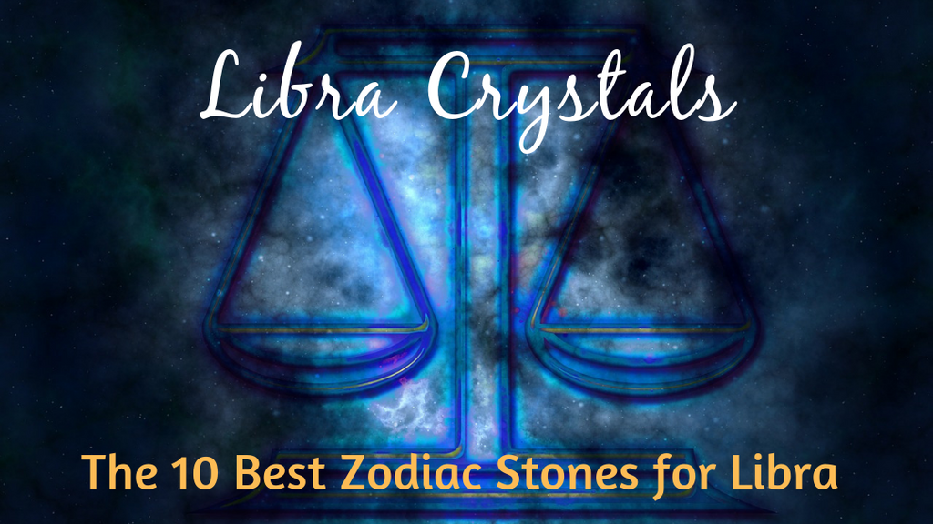 Libra Crystals: The 10 Best Zodiac Stones for Libra Sun Sign