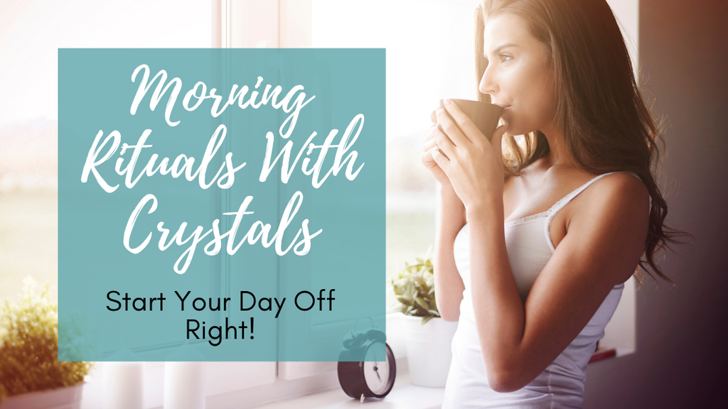 Morning Rituals With Crystals: Start Your Day Right!