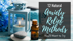12 Natural Anxiety Relief Methods You'll Want to Try