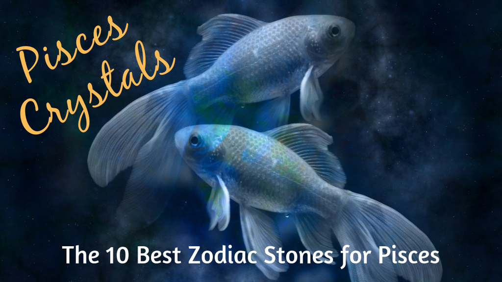 Pisces Crystals: The 10 Best Zodiac Stones for Pisces Sun Sign