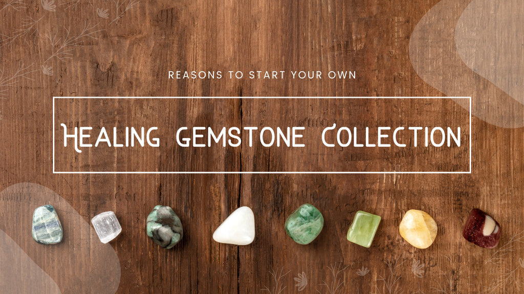 Reasons to Start Your Own Healing Gemstone Collection