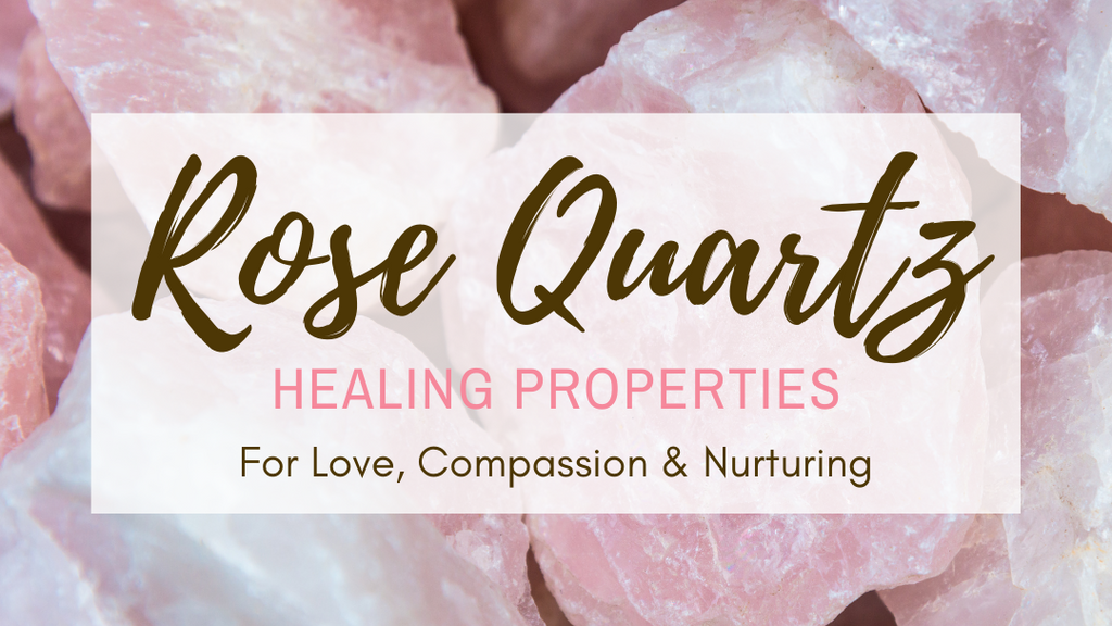 Rose Quartz Healing Properties for Love, Compassion & Nurturing