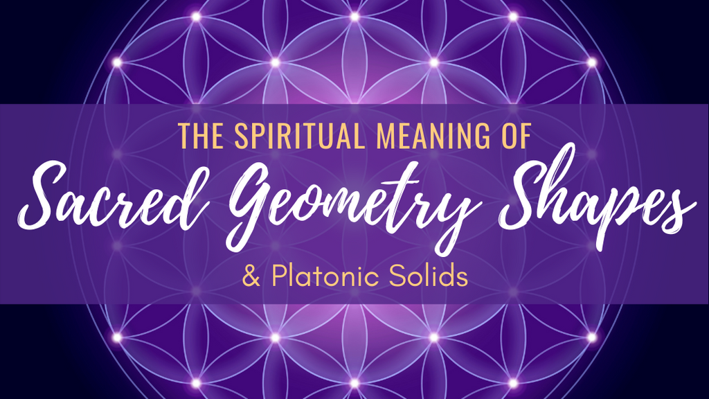 The Spiritual Meaning of Sacred Geometry Shapes & Platonic Solids