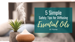 5 Simple Safety Tips For Diffusing Essential Oils At Home