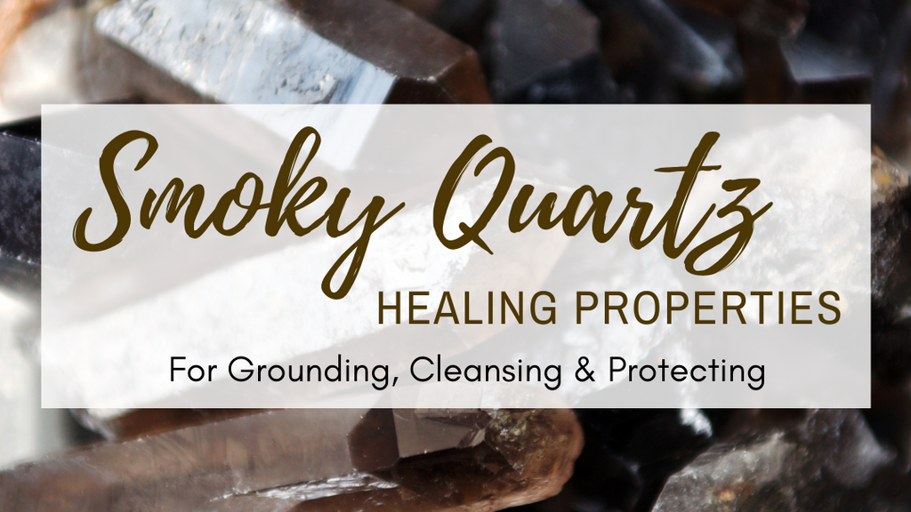 Smoky Quartz Healing Properties For Grounding, Cleansing & Protecting