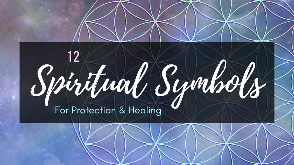 12 Spiritual Symbols and Meanings for Protection & Healing
