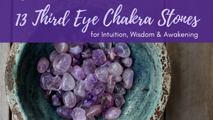 Third Eye Chakra Stones: 13 Crystals for Intuition, Wisdom, & Awakening