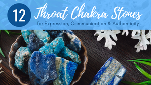 Throat Chakra Stones: 12 Crystals for Expression, Communication & Authenticity