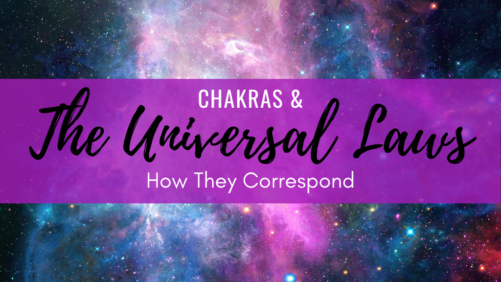 Chakras & The Universal Laws: How They Correspond