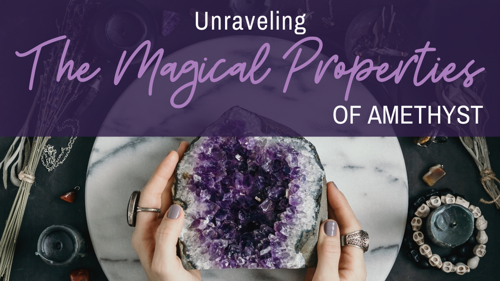 Unraveling the Magical Properties of Amethyst