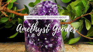 What You Need to Know About Amethyst Geodes