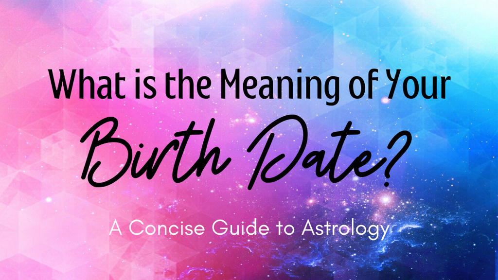 What is the Meaning of Your Birth Date? A Concise Guide to Astrology