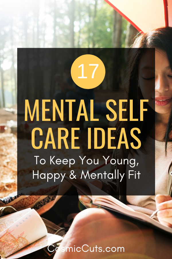 17 Mental Self Care Ideas to Keep You Young, Happy & Mentally Fit
