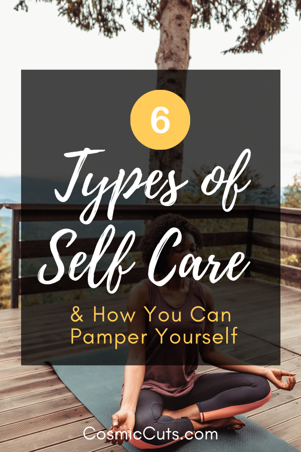 6 Different Types of Self Care and How You Can Pamper Yourself
