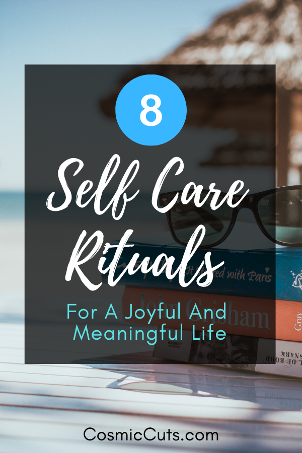 8 Self Care Rituals For A Joyful And Meaningful Life