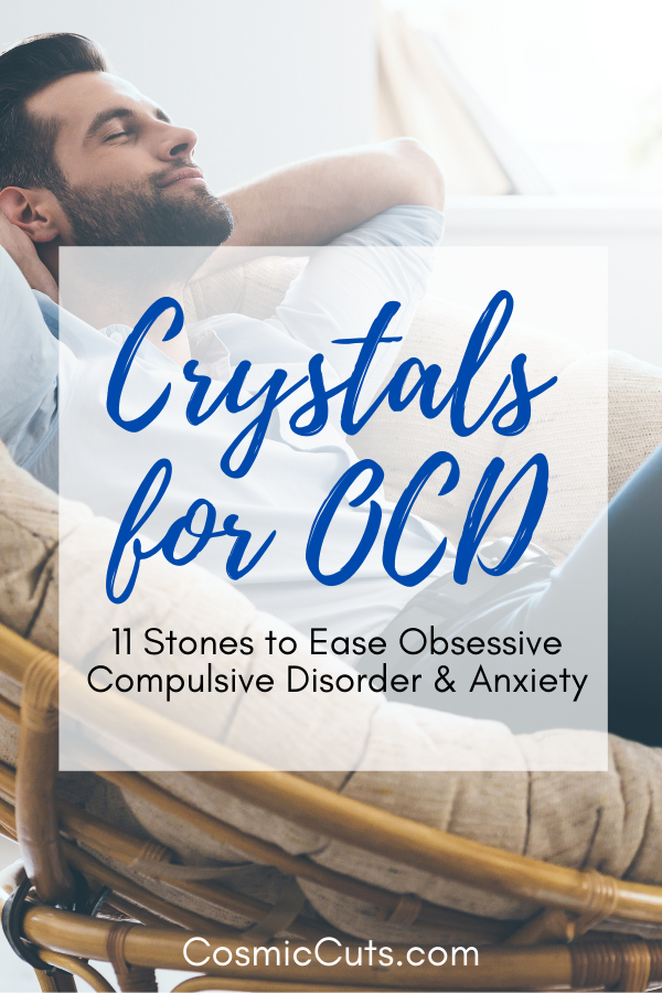 Crystals for OCD 11 Stones to Ease Obsessive Compulsive Disorder & Anxiety