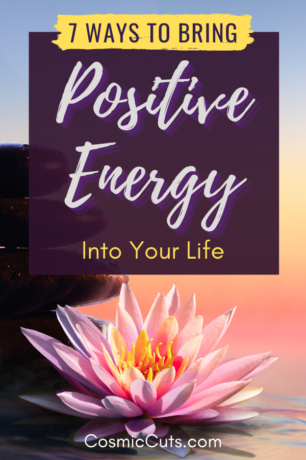 Ways to Bring Positive Energy Into Your Life