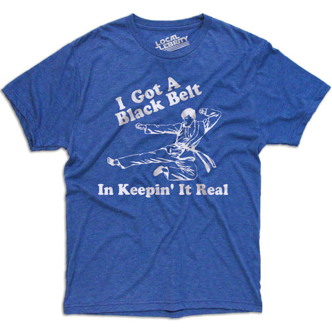 I Got A Black Belt T-Shirt Blue