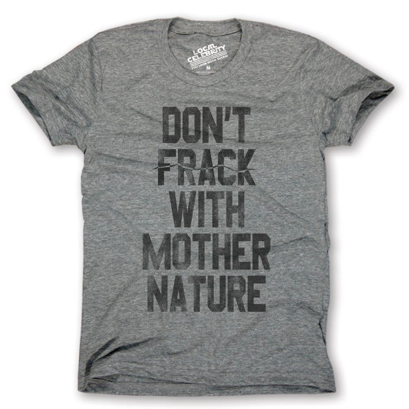 Don't Frack With Mother Nature T-Shirt