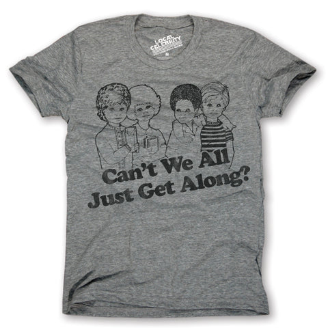 Can't We All Just Get Along T-shirt