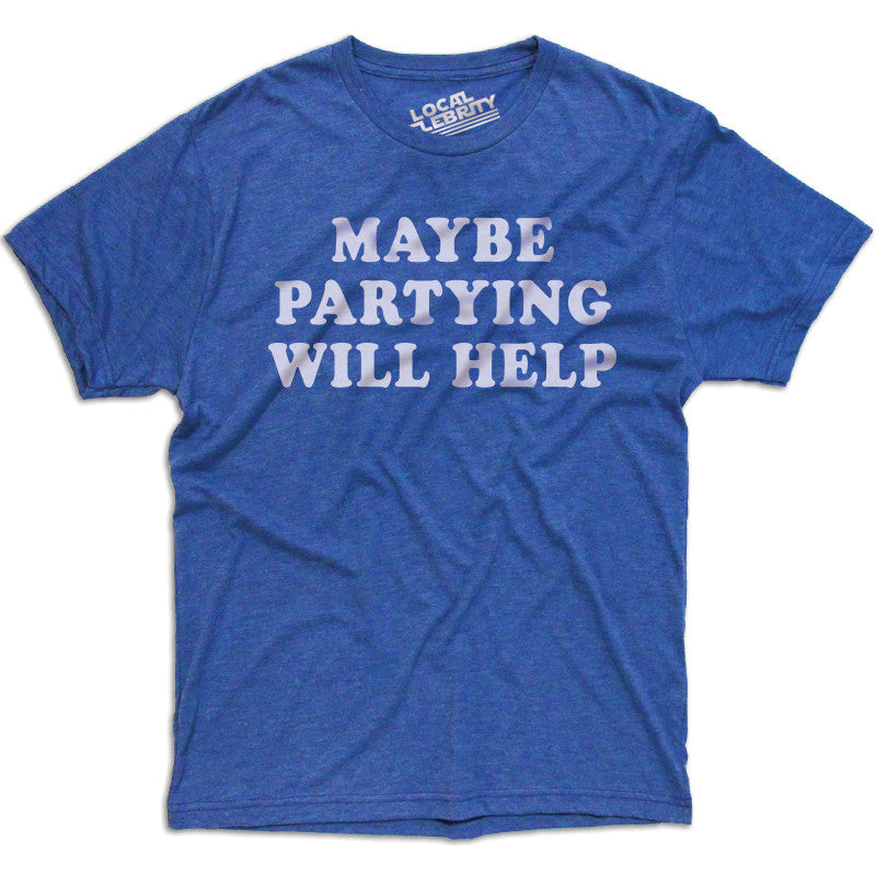 Maybe Partying Will Help T-Shirt
