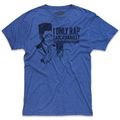 I Only Rap Caucasianally T-Shirt