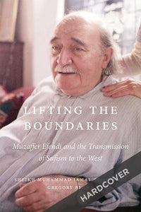 Lifting the Boundaries: Muzaffer Efendi and the Transmission of Sufism to the West (Hardcover)